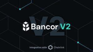 Bancor Protokolünün 2. Büyük Sürümünü Açıkladı